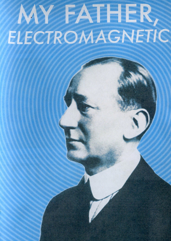 My Father, Electromagnetic